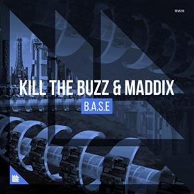 KILL THE BUZZ & MADDIX - B.A.S.E.